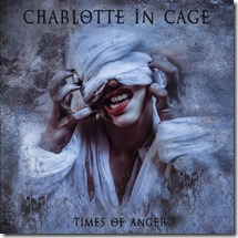 Charlotte In Cage - Times Of Anger